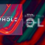 Chime & Adam Tell – Whole